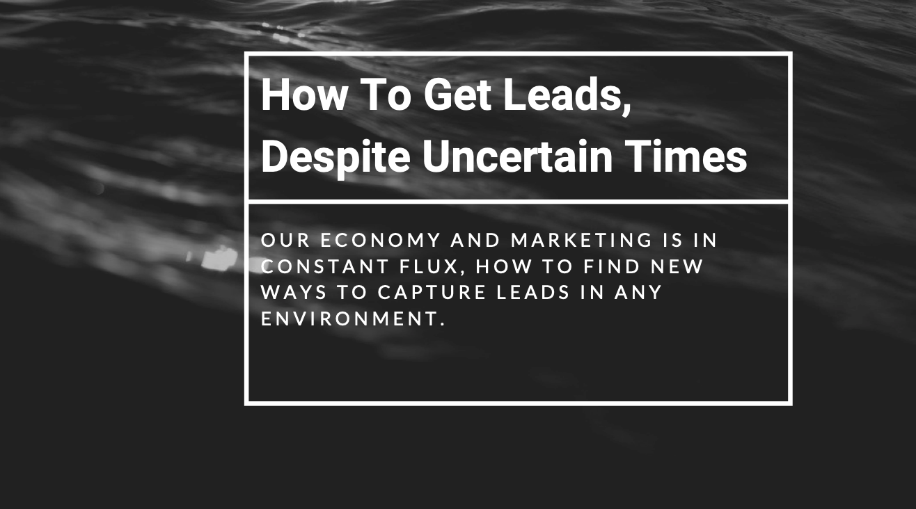 Get more leads in uncertain times